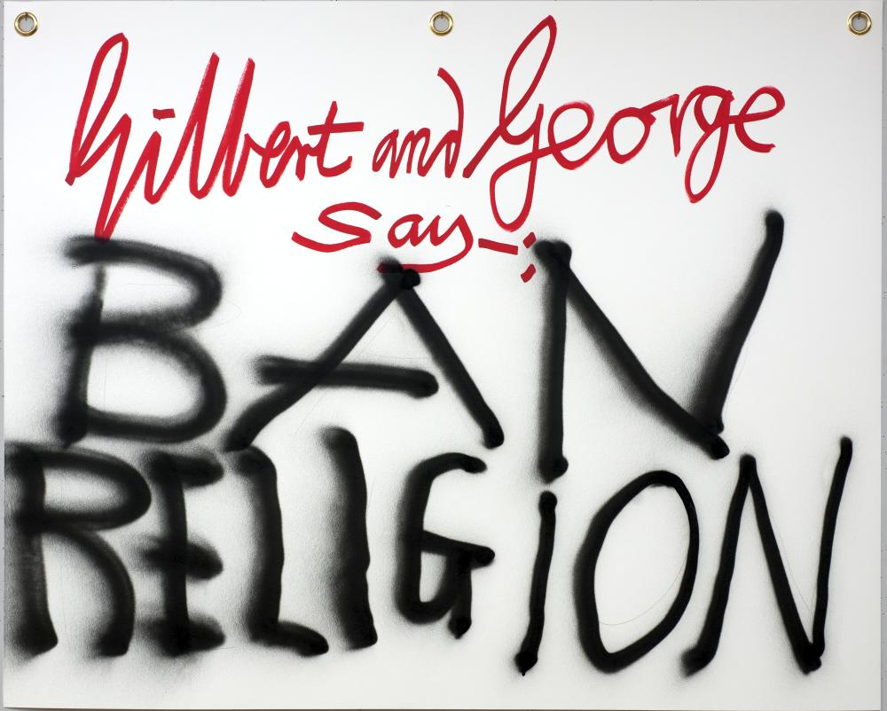 Gilbert and George say-: BAN RELIGION.