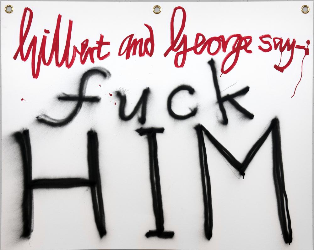 Gilbert and George say-: fuck HIM.