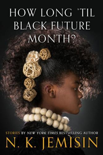 How Long 'Til Black Future Month? by NK Jemisin