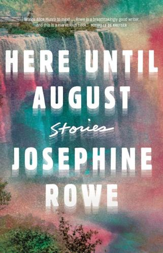 Here Until August, by Josephine Rowe.