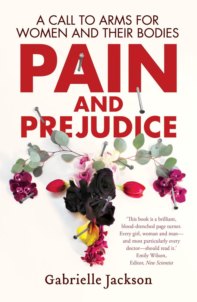 Pain and Prejudice: A Call to Arms for Women and their Bodies, by Guardian Australia journalist and editor Gabrielle Jackson.