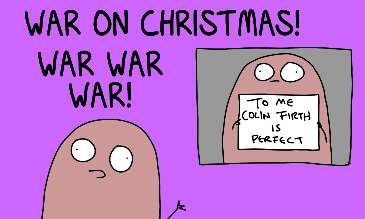 THERE'S A WAR ON CHRISTMAS! (and if there isn't we'll start one)