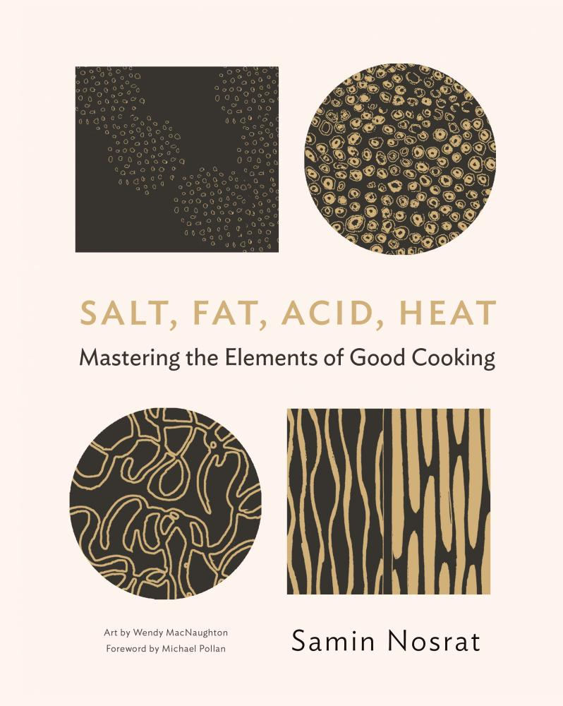 Salt, Fat, Acid, Heat by Samin Nosrat.